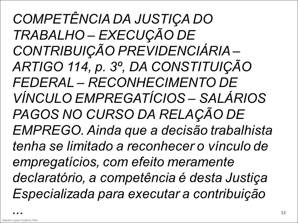 COMPETÊNCIA DA JUSTIÇA DO TRABALHO – EXECUÇÃO DE CONTRIBUIÇÃO PREVIDENCIÁRIA – ARTIGO 114, p. 3º, DA CONSTITUIÇÃO FEDERAL – RECONHECIMENTO DE VÍNCULO