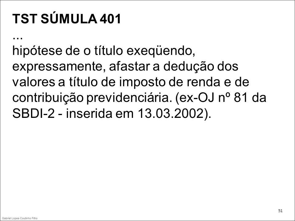 TST SÚMULA 401... hipótese de o título exeqüendo, expressamente, afastar a dedução dos valores a título de imposto de renda e de contribuição previden