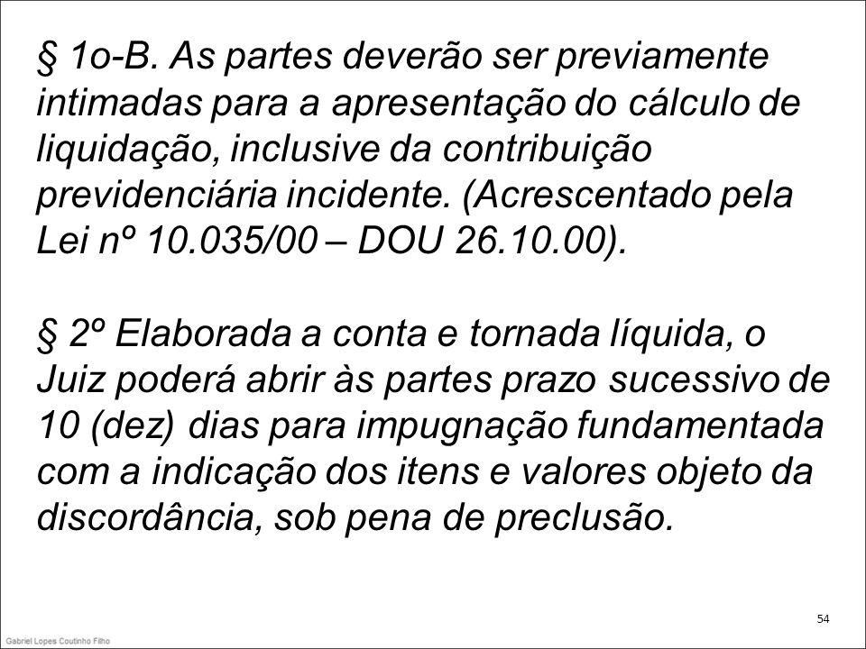 § 1o-B. As partes deverão ser previamente intimadas para a apresentação do cálculo de liquidação, inclusive da contribuição previdenciária incidente.