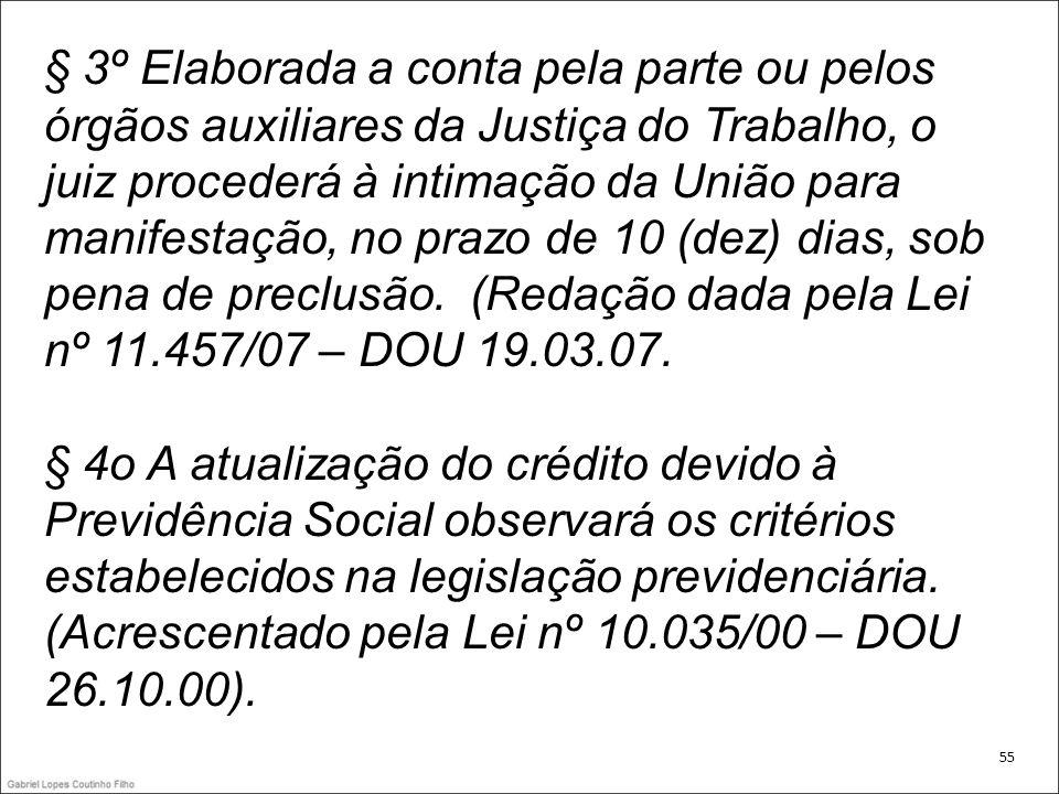 § 3º Elaborada a conta pela parte ou pelos órgãos auxiliares da Justiça do Trabalho, o juiz procederá à intimação da União para manifestação, no prazo