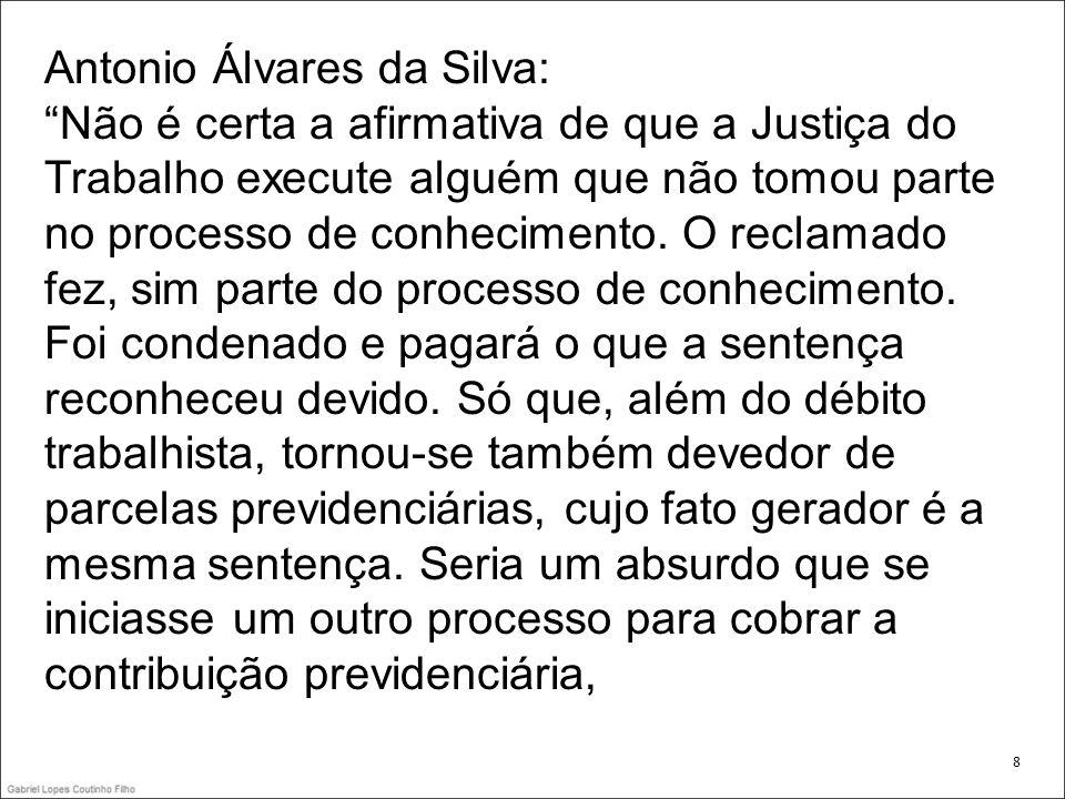 Antonio Álvares da Silva: Não é certa a afirmativa de que a Justiça do Trabalho execute alguém que não tomou parte no processo de conhecimento. O recl