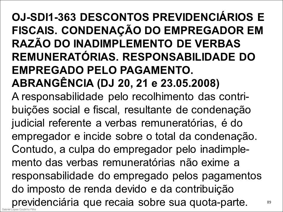 OJ-SDI1-363 DESCONTOS PREVIDENCIÁRIOS E FISCAIS. CONDENAÇÃO DO EMPREGADOR EM RAZÃO DO INADIMPLEMENTO DE VERBAS REMUNERATÓRIAS. RESPONSABILIDADE DO EMP