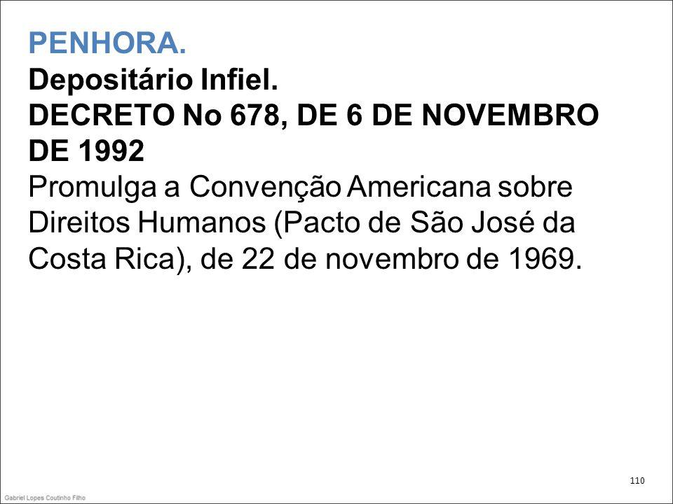 PENHORA. Depositário Infiel. DECRETO No 678, DE 6 DE NOVEMBRO DE 1992 Promulga a Convenção Americana sobre Direitos Humanos (Pacto de São José da Cost