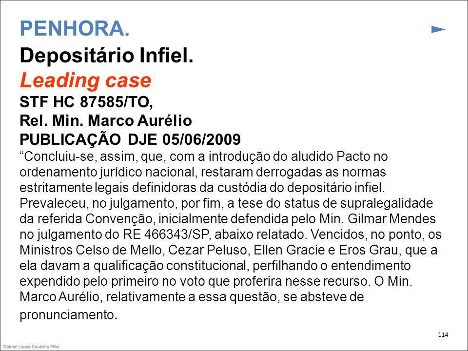 PENHORA. Depositário Infiel. Leading case STF HC 87585/TO, Rel. Min. Marco Aurélio PUBLICAÇÃO DJE 05/06/2009 Concluiu-se, assim, que, com a introdução
