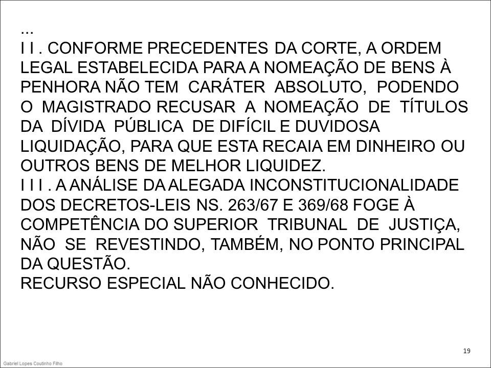... I I. CONFORME PRECEDENTES DA CORTE, A ORDEM LEGAL ESTABELECIDA PARA A NOMEAÇÃO DE BENS À PENHORA NÃO TEM CARÁTER ABSOLUTO, PODENDO O MAGISTRADO RE