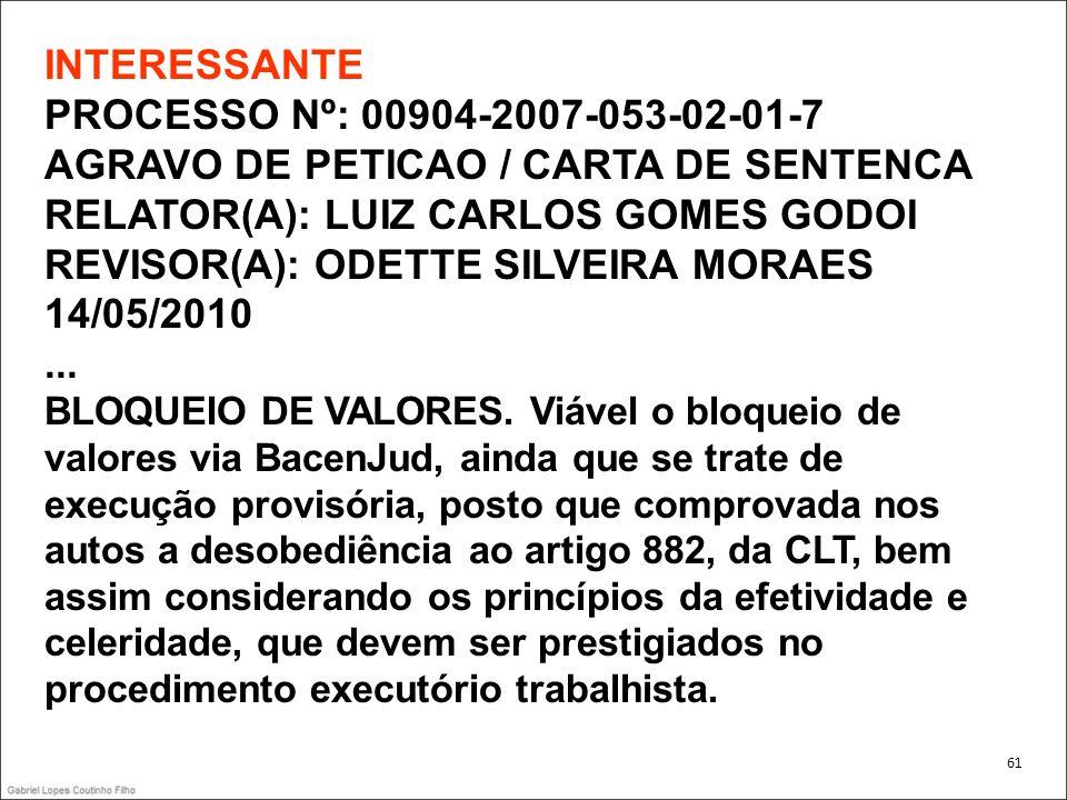 INTERESSANTE PROCESSO Nº: 00904-2007-053-02-01-7 AGRAVO DE PETICAO / CARTA DE SENTENCA RELATOR(A): LUIZ CARLOS GOMES GODOI REVISOR(A): ODETTE SILVEIRA