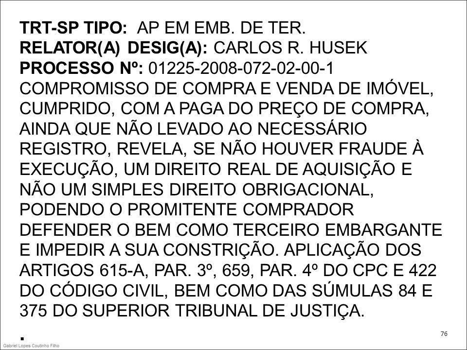 TRT-SP TIPO: AP EM EMB. DE TER. RELATOR(A) DESIG(A): CARLOS R. HUSEK PROCESSO Nº: 01225-2008-072-02-00-1 COMPROMISSO DE COMPRA E VENDA DE IMÓVEL, CUMP