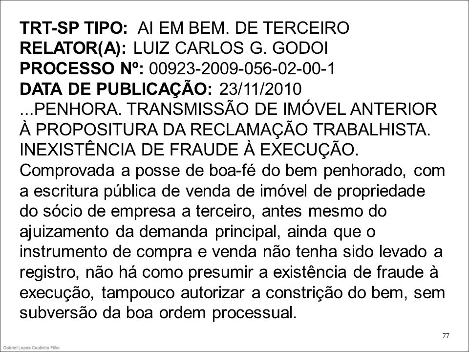 TRT-SP TIPO: AI EM BEM. DE TERCEIRO RELATOR(A): LUIZ CARLOS G. GODOI PROCESSO Nº: 00923-2009-056-02-00-1 DATA DE PUBLICAÇÃO: 23/11/2010...PENHORA. TRA