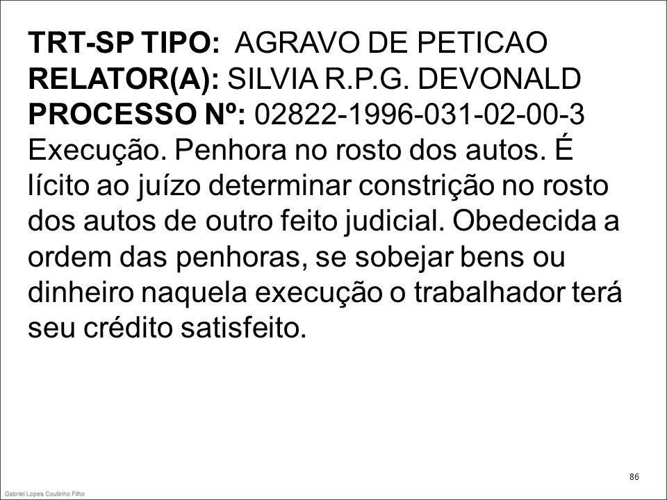 TRT-SP TIPO: AGRAVO DE PETICAO RELATOR(A): SILVIA R.P.G. DEVONALD PROCESSO Nº: 02822-1996-031-02-00-3 Execução. Penhora no rosto dos autos. É lícito a