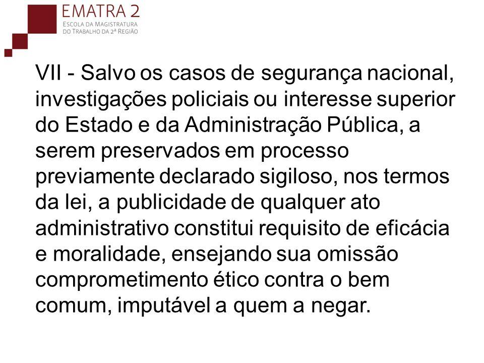 VII - Salvo os casos de segurança nacional, investigações policiais ou interesse superior do Estado e da Administração Pública, a serem preservados em