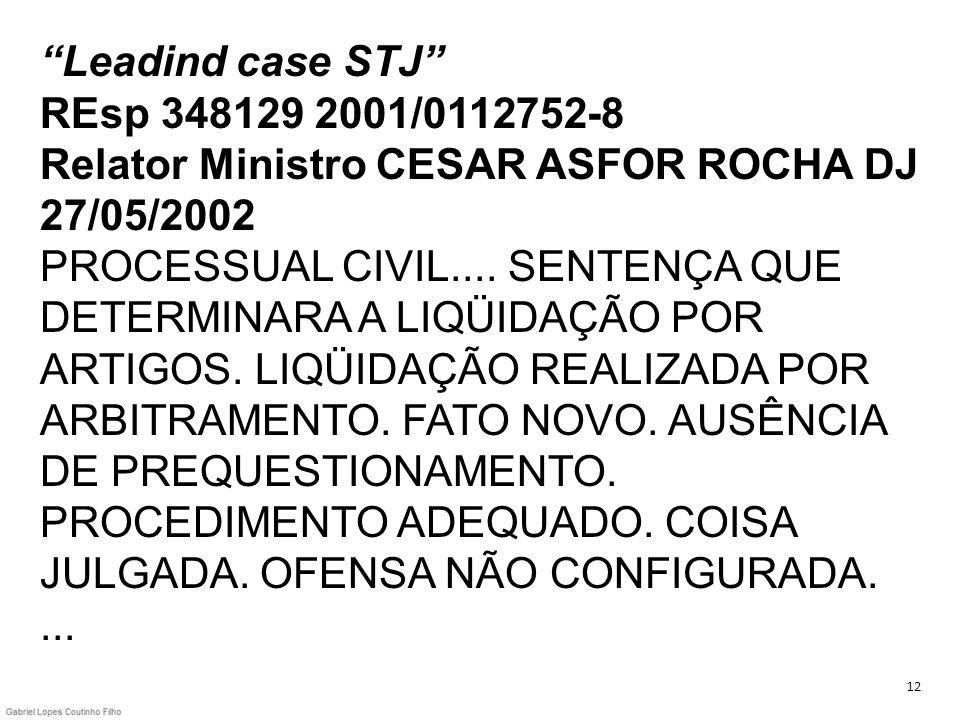 Leadind case STJ REsp 348129 2001/0112752-8 Relator Ministro CESAR ASFOR ROCHA DJ 27/05/2002 PROCESSUAL CIVIL.... SENTENÇA QUE DETERMINARA A LIQÜIDAÇÃ