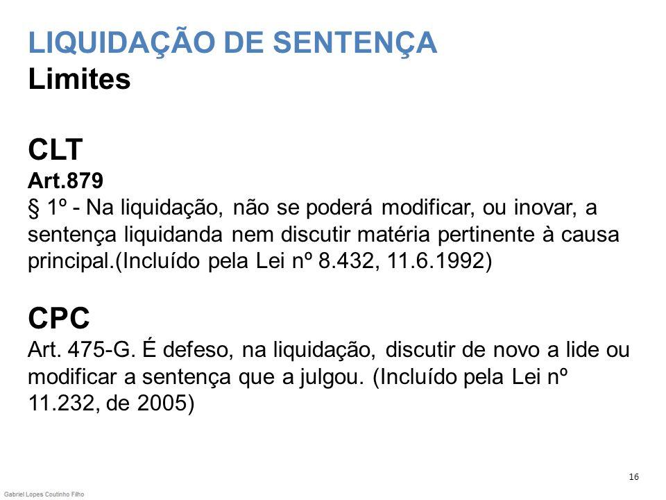 LIQUIDAÇÃO DE SENTENÇA Limites CLT Art.879 § 1º - Na liquidação, não se poderá modificar, ou inovar, a sentença liquidanda nem discutir matéria pertin