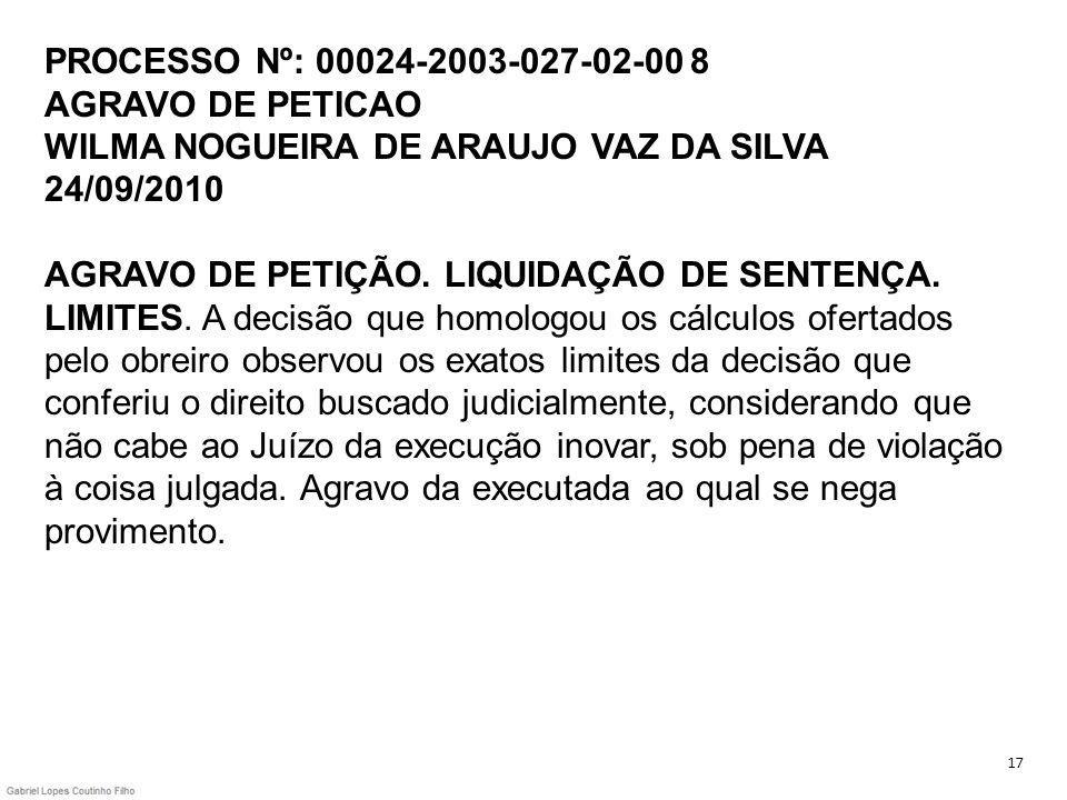 PROCESSO Nº: 00024-2003-027-02-00 8 AGRAVO DE PETICAO WILMA NOGUEIRA DE ARAUJO VAZ DA SILVA 24/09/2010 AGRAVO DE PETIÇÃO. LIQUIDAÇÃO DE SENTENÇA. LIMI