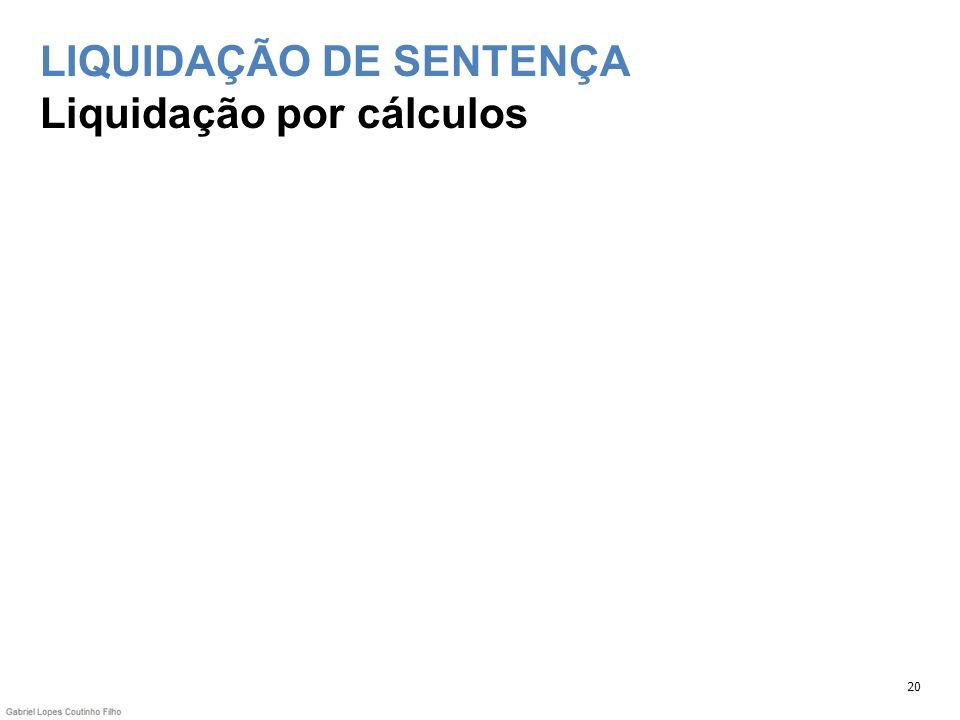LIQUIDAÇÃO DE SENTENÇA Liquidação por cálculos 20