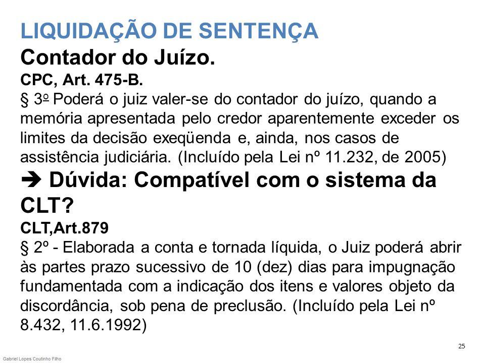 LIQUIDAÇÃO DE SENTENÇA Contador do Juízo. CPC, Art. 475-B. § 3 o Poderá o juiz valer-se do contador do juízo, quando a memória apresentada pelo credor