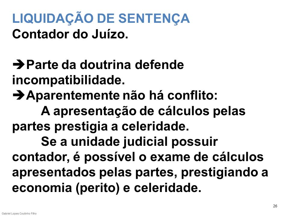LIQUIDAÇÃO DE SENTENÇA Contador do Juízo. Parte da doutrina defende incompatibilidade. Aparentemente não há conflito: A apresentação de cálculos pelas