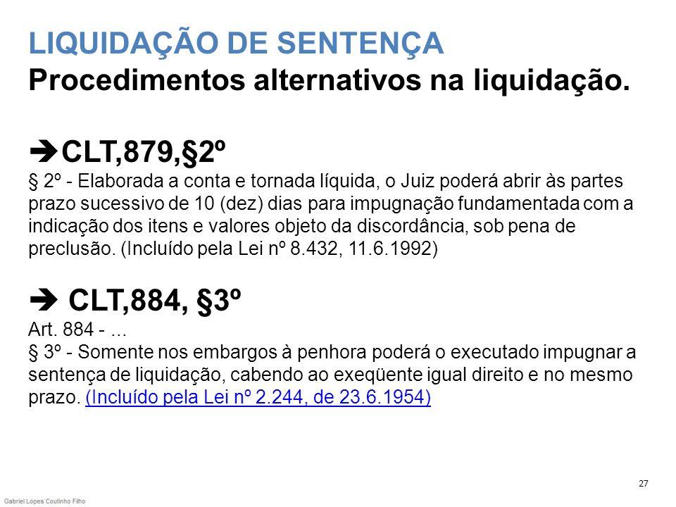 LIQUIDAÇÃO DE SENTENÇA Procedimentos alternativos na liquidação. CLT,879,§2º § 2º - Elaborada a conta e tornada líquida, o Juiz poderá abrir às partes