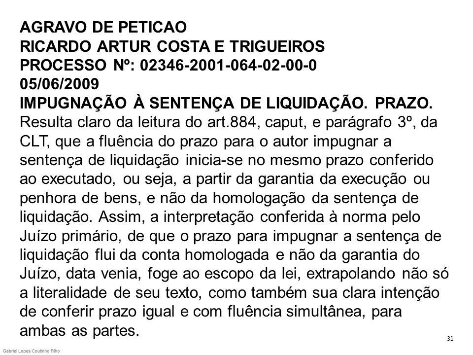 AGRAVO DE PETICAO RICARDO ARTUR COSTA E TRIGUEIROS PROCESSO Nº: 02346-2001-064-02-00-0 05/06/2009 IMPUGNAÇÃO À SENTENÇA DE LIQUIDAÇÃO. PRAZO. Resulta