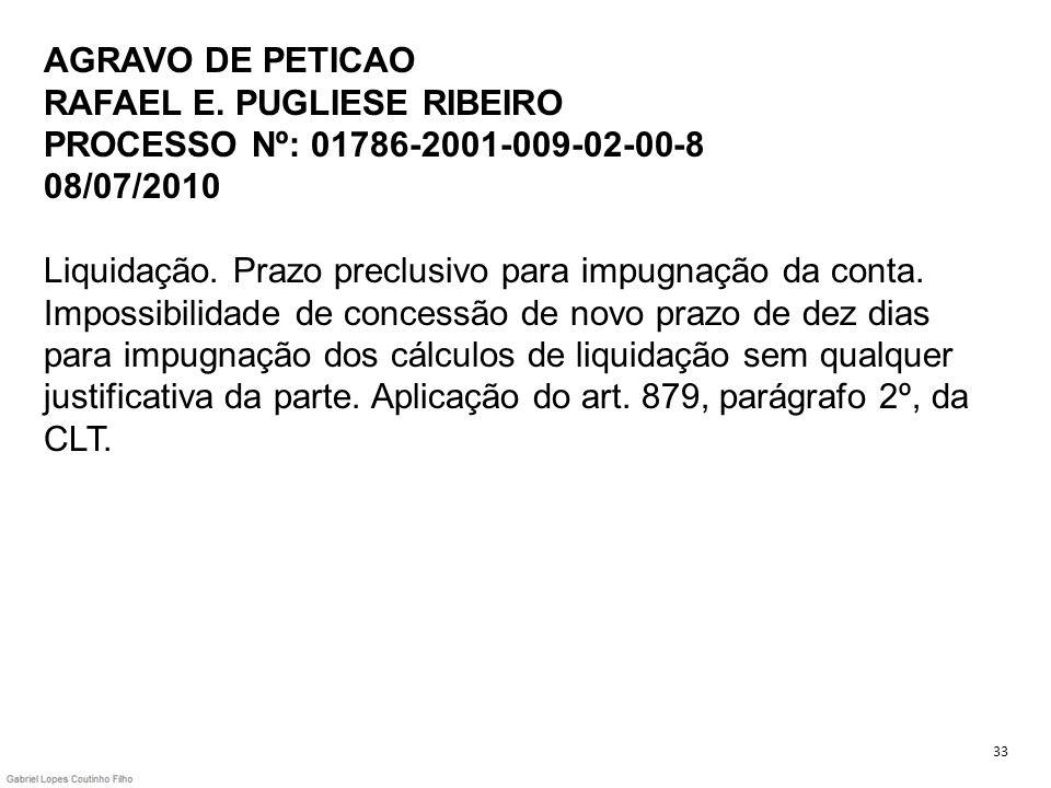 AGRAVO DE PETICAO RAFAEL E. PUGLIESE RIBEIRO PROCESSO Nº: 01786-2001-009-02-00-8 08/07/2010 Liquidação. Prazo preclusivo para impugnação da conta. Imp