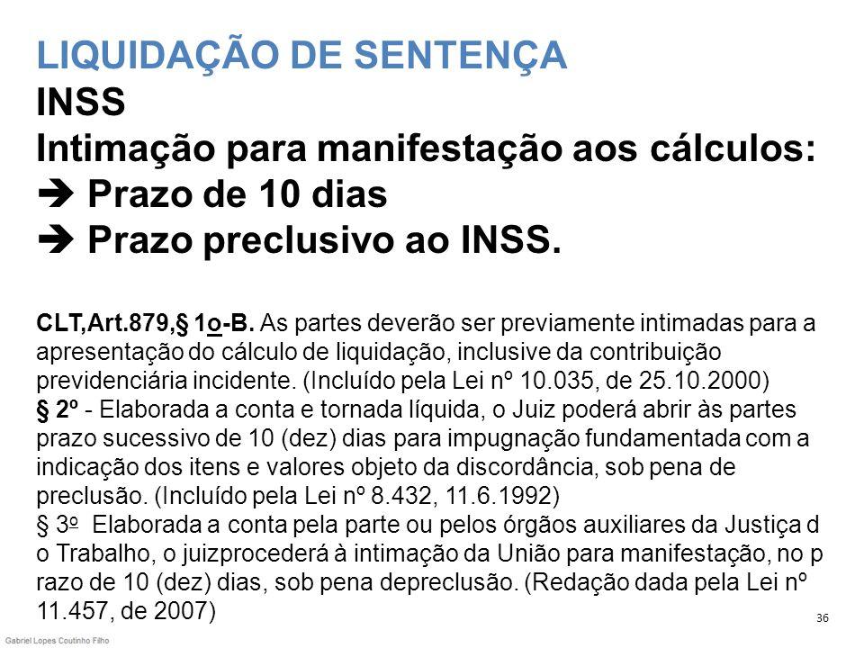 LIQUIDAÇÃO DE SENTENÇA INSS Intimação para manifestação aos cálculos: Prazo de 10 dias Prazo preclusivo ao INSS. CLT,Art.879,§ 1o-B. As partes deverão