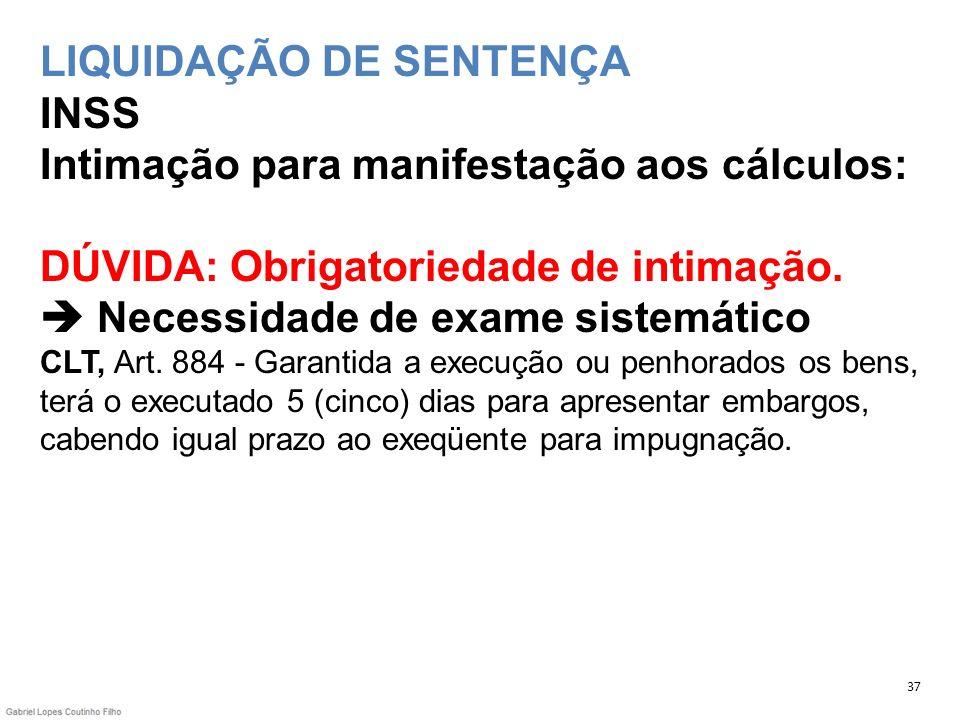 LIQUIDAÇÃO DE SENTENÇA INSS Intimação para manifestação aos cálculos: DÚVIDA: Obrigatoriedade de intimação. Necessidade de exame sistemático CLT, Art.