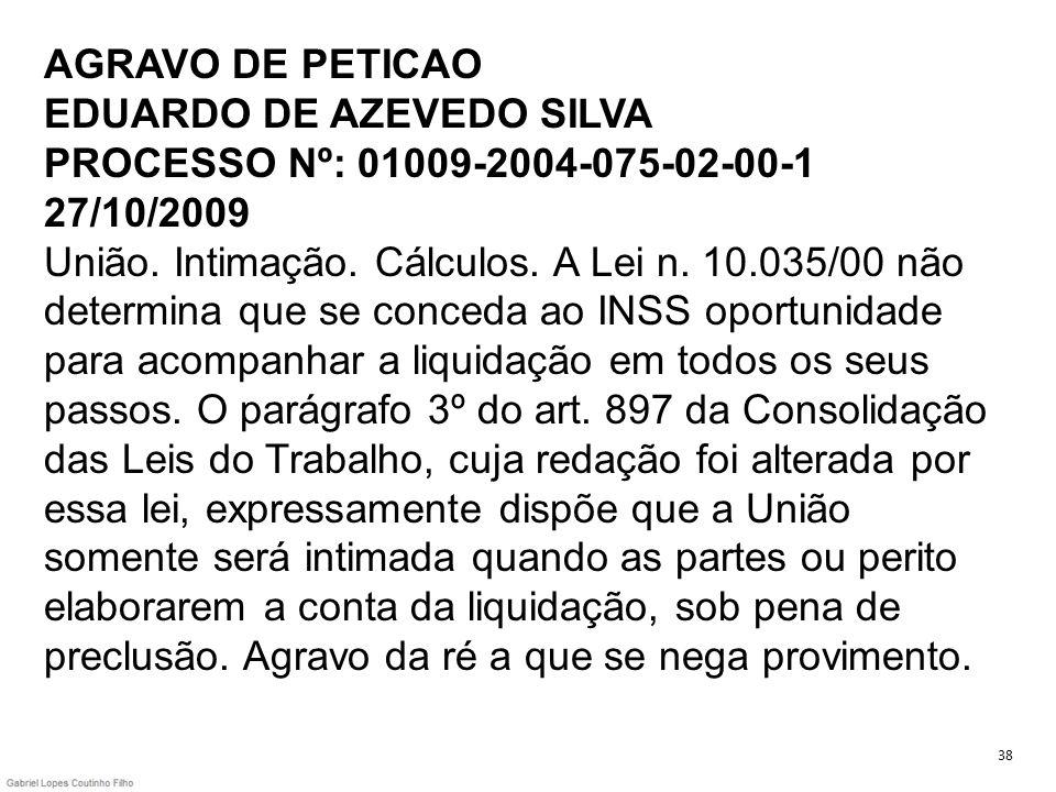 AGRAVO DE PETICAO EDUARDO DE AZEVEDO SILVA PROCESSO Nº: 01009-2004-075-02-00-1 27/10/2009 União. Intimação. Cálculos. A Lei n. 10.035/00 não determina