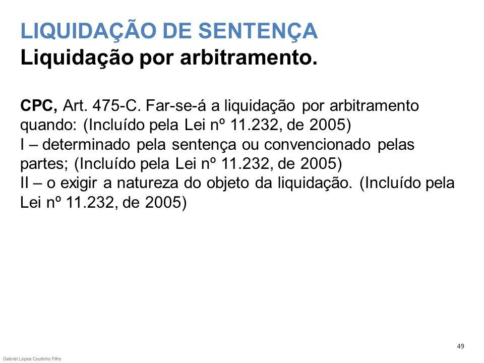 LIQUIDAÇÃO DE SENTENÇA Liquidação por arbitramento. CPC, Art. 475-C. Far-se-á a liquidação por arbitramento quando: (Incluído pela Lei nº 11.232, de 2