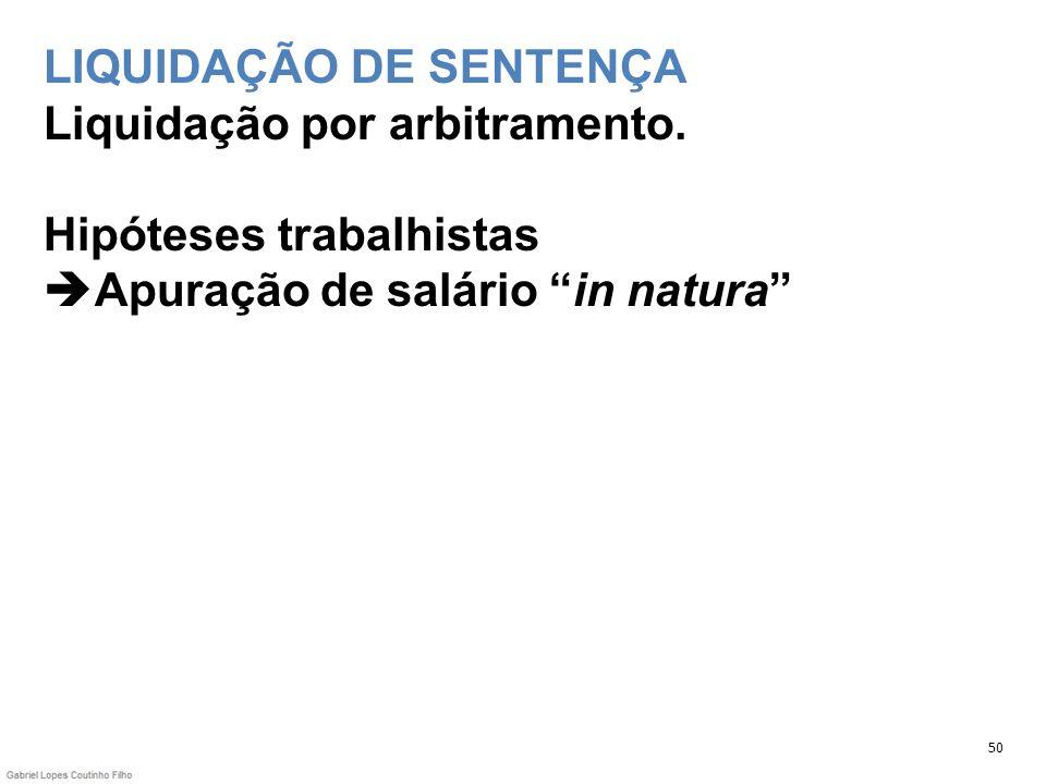 LIQUIDAÇÃO DE SENTENÇA Liquidação por arbitramento. Hipóteses trabalhistas Apuração de salário in natura 50