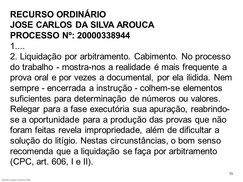 RECURSO ORDINÁRIO JOSE CARLOS DA SILVA AROUCA PROCESSO Nº: 20000338944 1.... 2. Liquidação por arbitramento. Cabimento. No processo do trabalho - most