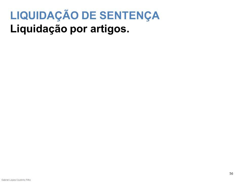 LIQUIDAÇÃO DE SENTENÇA Liquidação por artigos. 56