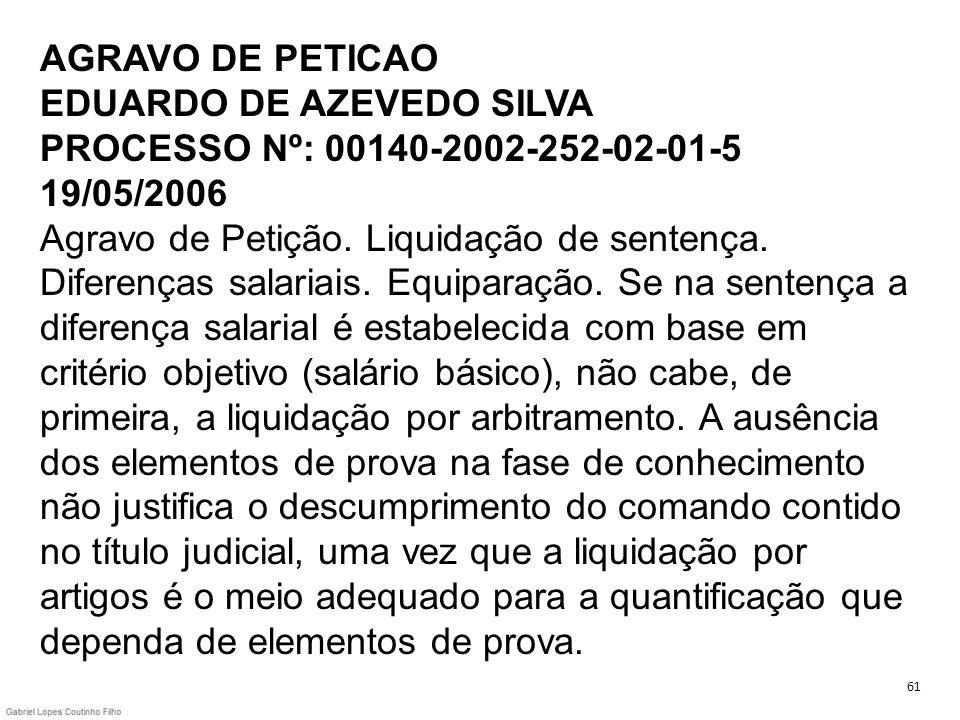 AGRAVO DE PETICAO EDUARDO DE AZEVEDO SILVA PROCESSO Nº: 00140-2002-252-02-01-5 19/05/2006 Agravo de Petição. Liquidação de sentença. Diferenças salari