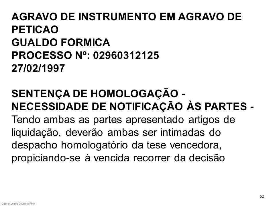 AGRAVO DE INSTRUMENTO EM AGRAVO DE PETICAO GUALDO FORMICA PROCESSO Nº: 02960312125 27/02/1997 SENTENÇA DE HOMOLOGAÇÃO - NECESSIDADE DE NOTIFICAÇÃO ÀS