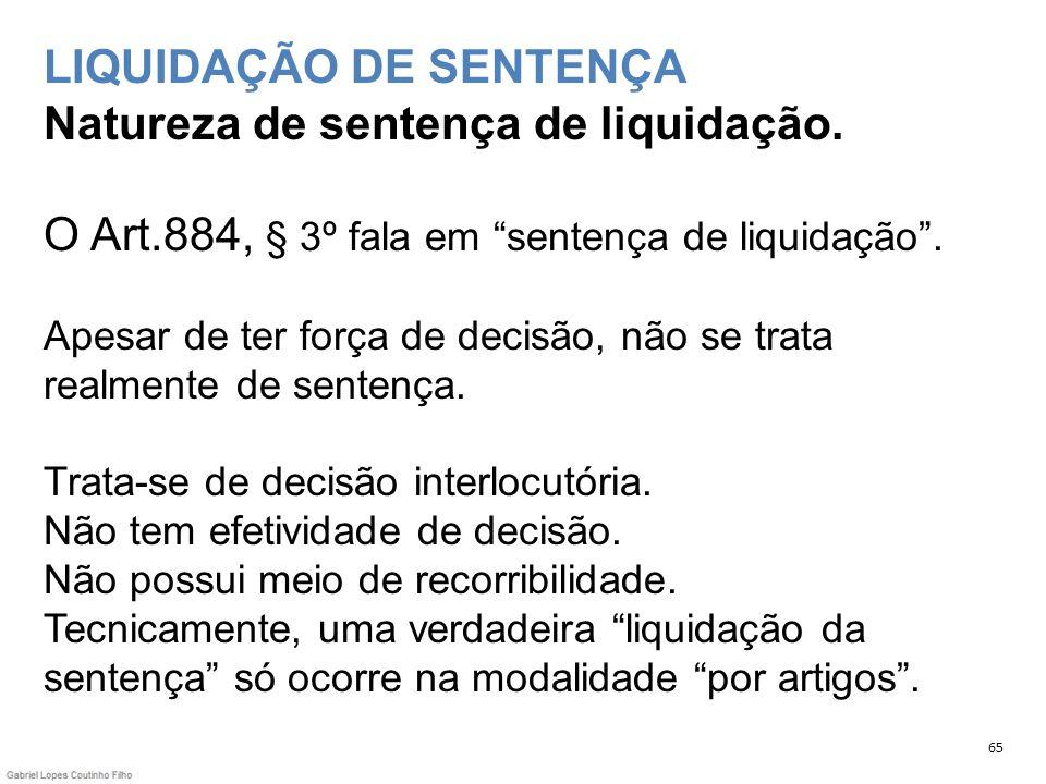 LIQUIDAÇÃO DE SENTENÇA Natureza de sentença de liquidação. O Art.884, § 3º fala em sentença de liquidação. Apesar de ter força de decisão, não se trat