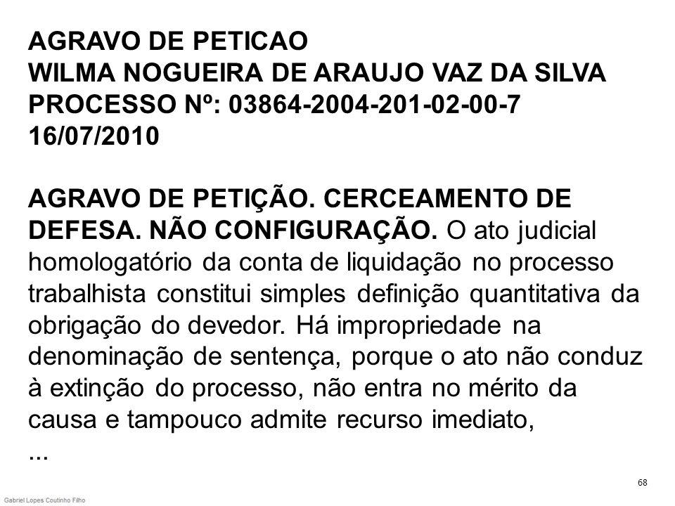 AGRAVO DE PETICAO WILMA NOGUEIRA DE ARAUJO VAZ DA SILVA PROCESSO Nº: 03864-2004-201-02-00-7 16/07/2010 AGRAVO DE PETIÇÃO. CERCEAMENTO DE DEFESA. NÃO C