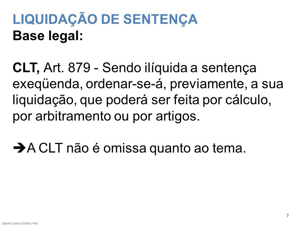 LIQUIDAÇÃO DE SENTENÇA Base legal: CLT, Art. 879 - Sendo ilíquida a sentença exeqüenda, ordenar-se-á, previamente, a sua liquidação, que poderá ser fe