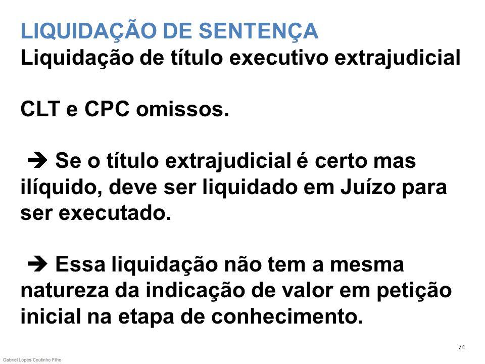 LIQUIDAÇÃO DE SENTENÇA Liquidação de título executivo extrajudicial CLT e CPC omissos. Se o título extrajudicial é certo mas ilíquido, deve ser liquid