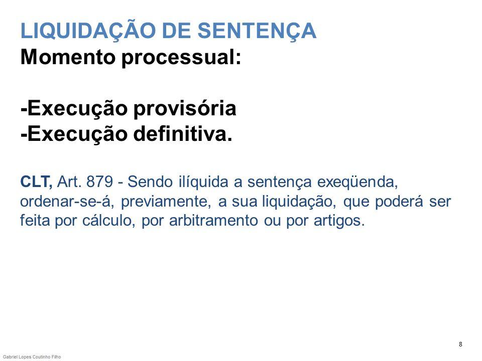 LIQUIDAÇÃO DE SENTENÇA Momento processual: -Execução provisória -Execução definitiva. CLT, Art. 879 - Sendo ilíquida a sentença exeqüenda, ordenar-se-