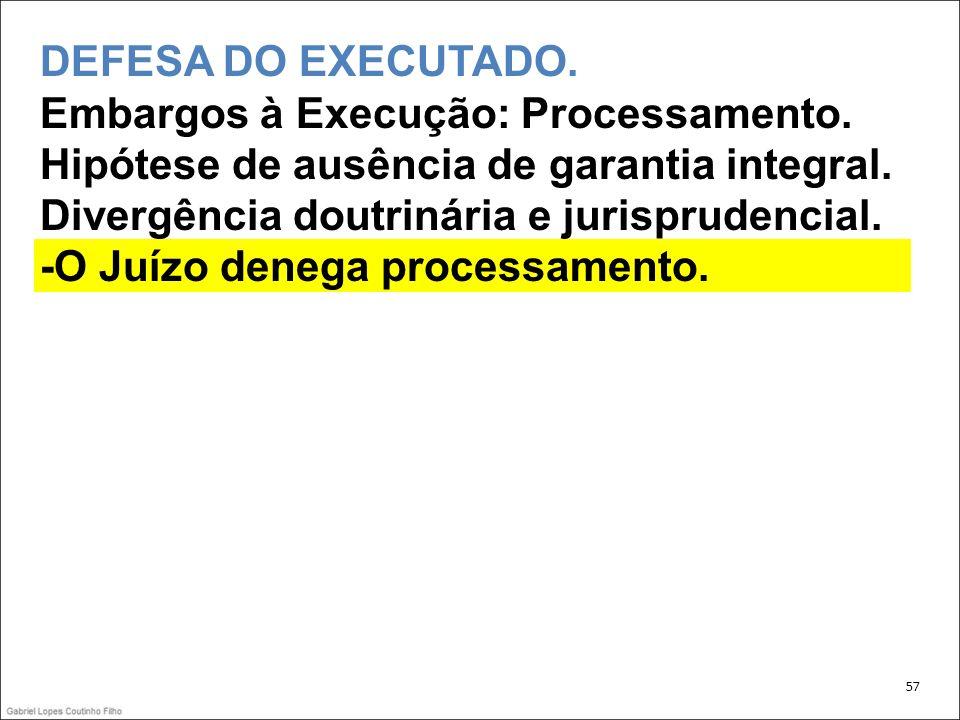 57 DEFESA DO EXECUTADO.Embargos à Execução: Processamento.