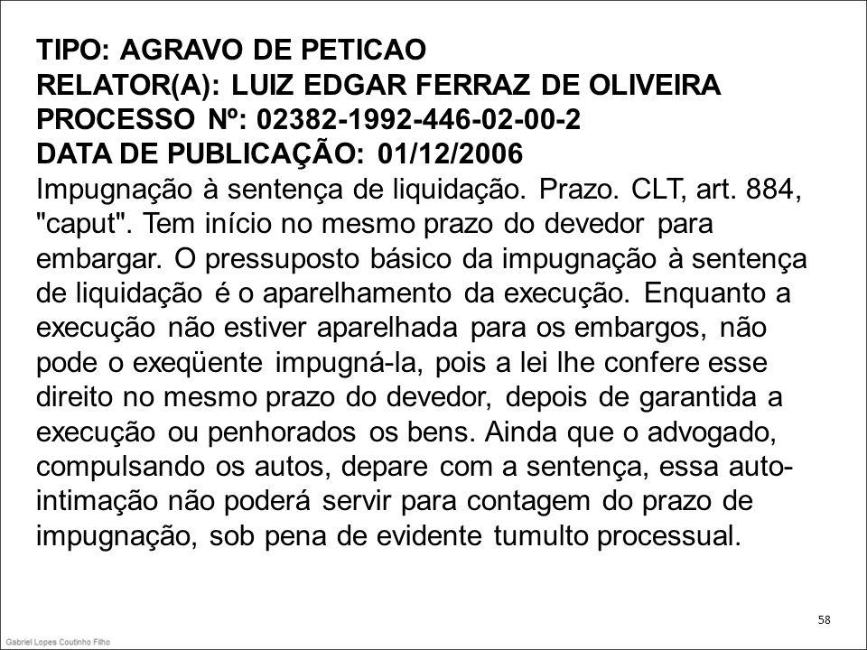 TIPO: AGRAVO DE PETICAO RELATOR(A): LUIZ EDGAR FERRAZ DE OLIVEIRA PROCESSO Nº: 02382-1992-446-02-00-2 DATA DE PUBLICAÇÃO: 01/12/2006 Impugnação à sentença de liquidação.