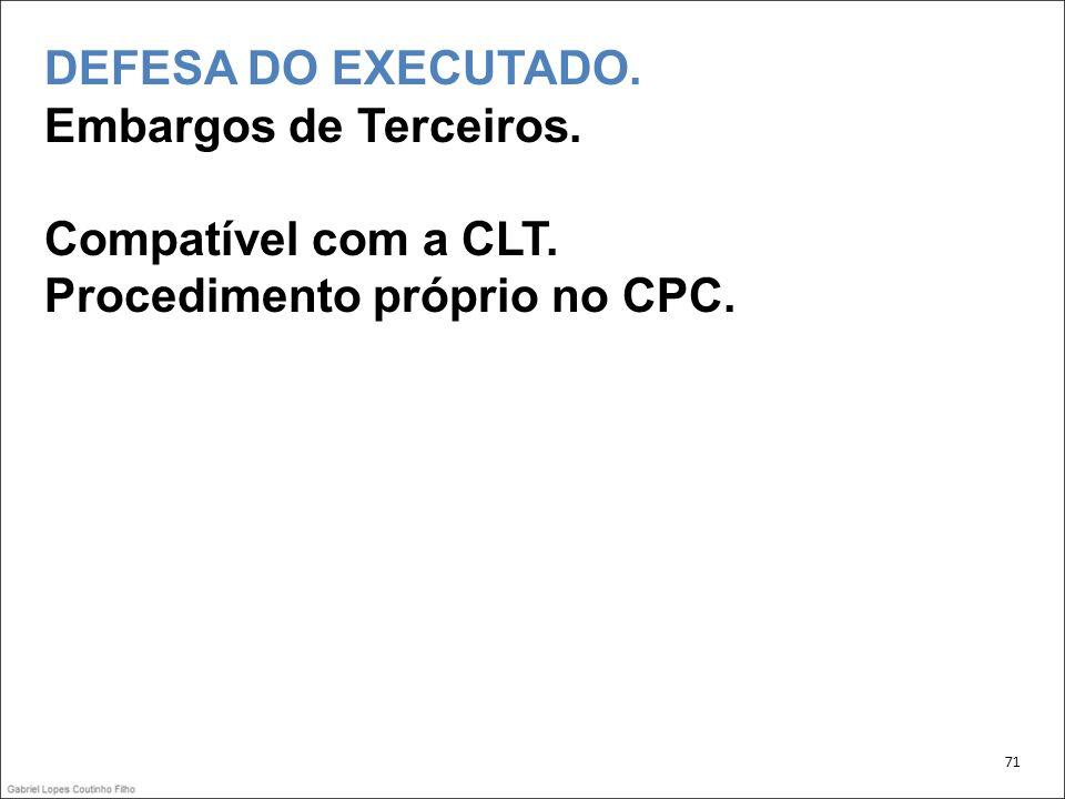 DEFESA DO EXECUTADO. Embargos de Terceiros. Compatível com a CLT. Procedimento próprio no CPC. 71