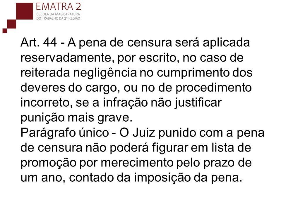 Art. 44 - A pena de censura será aplicada reservadamente, por escrito, no caso de reiterada negligência no cumprimento dos deveres do cargo, ou no de