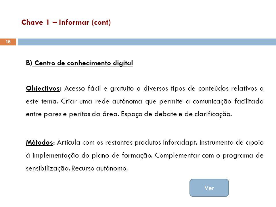 Chave 1 – Informar (cont) B) Centro de conhecimento digital Objectivos: Acesso fácil e gratuito a diversos tipos de conteúdos relativos a este tema. C