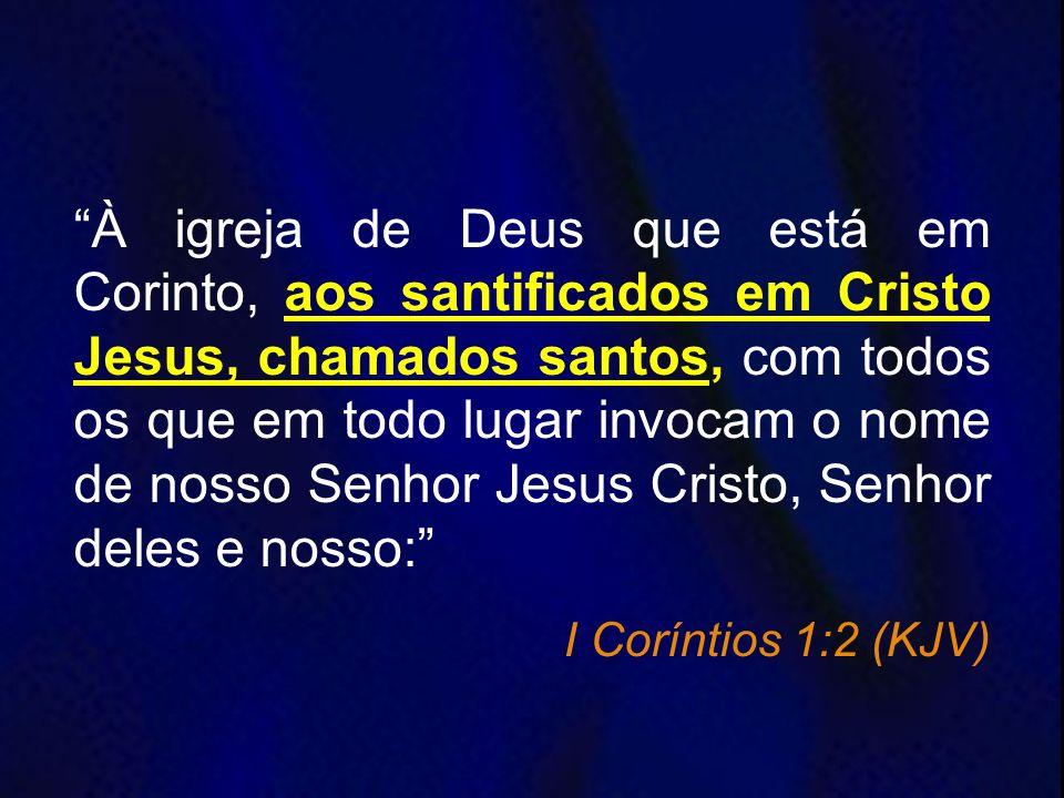 À igreja de Deus que está em Corinto, aos santificados em Cristo Jesus, chamados santos, com todos os que em todo lugar invocam o nome de nosso Senhor