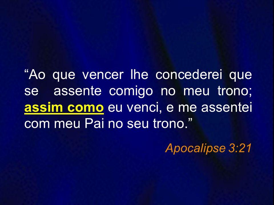 Ao que vencer lhe concederei que se assente comigo no meu trono; assim como eu venci, e me assentei com meu Pai no seu trono. Apocalipse 3:21