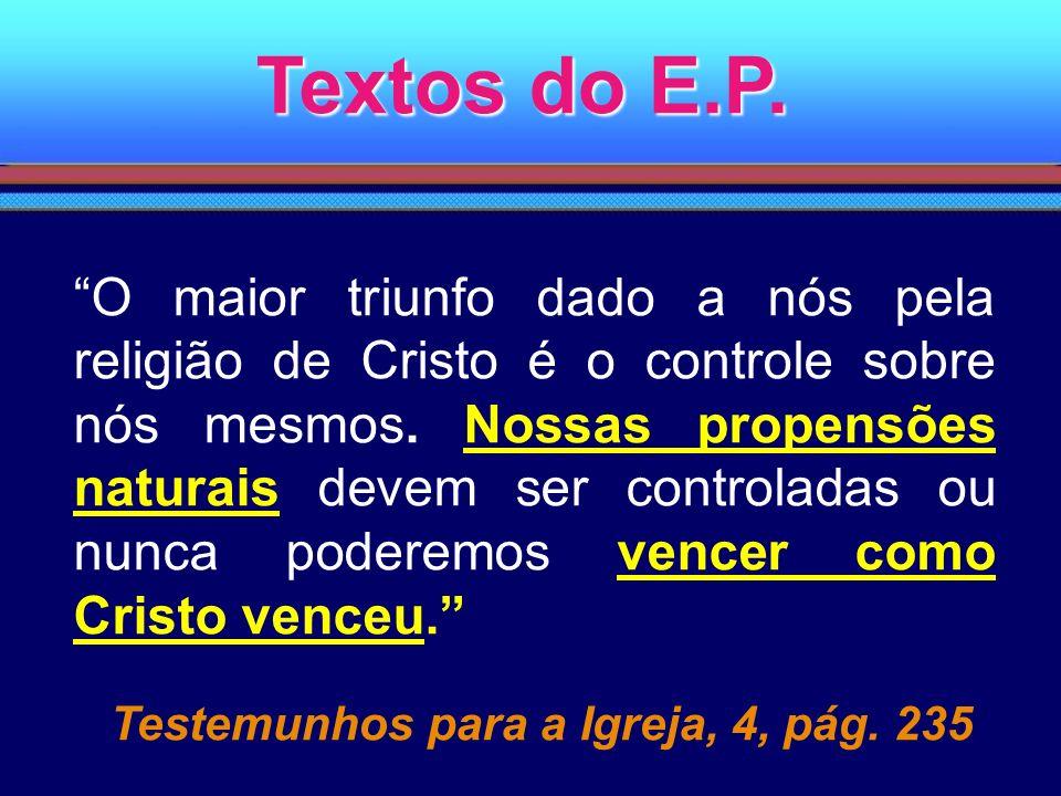 Textos do E.P. O maior triunfo dado a nós pela religião de Cristo é o controle sobre nós mesmos. Nossas propensões naturais devem ser controladas ou n