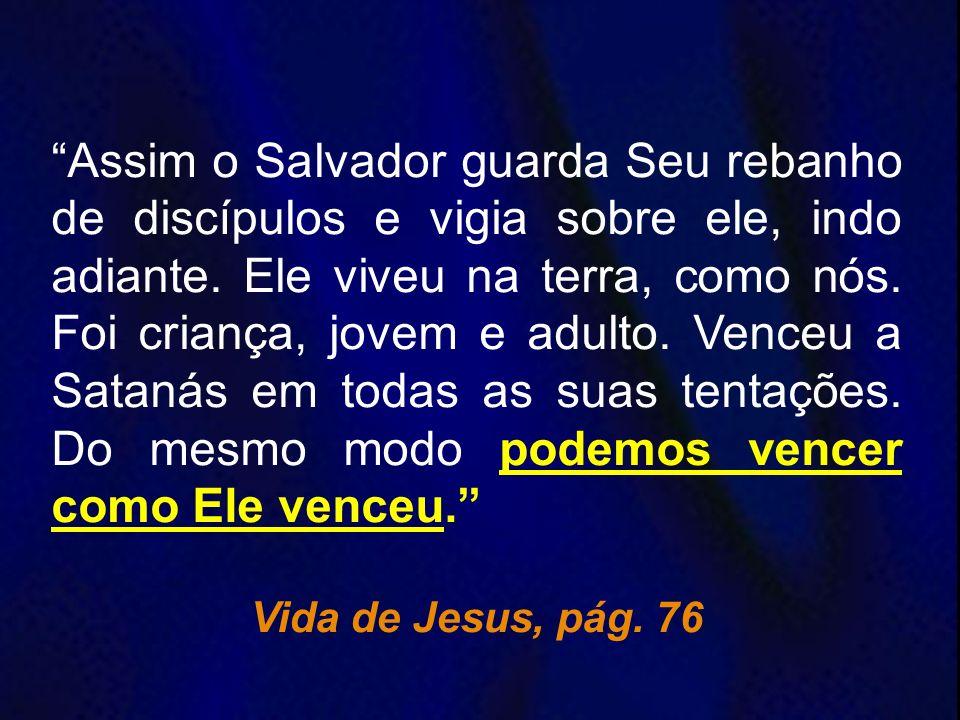Assim o Salvador guarda Seu rebanho de discípulos e vigia sobre ele, indo adiante. Ele viveu na terra, como nós. Foi criança, jovem e adulto. Venceu a
