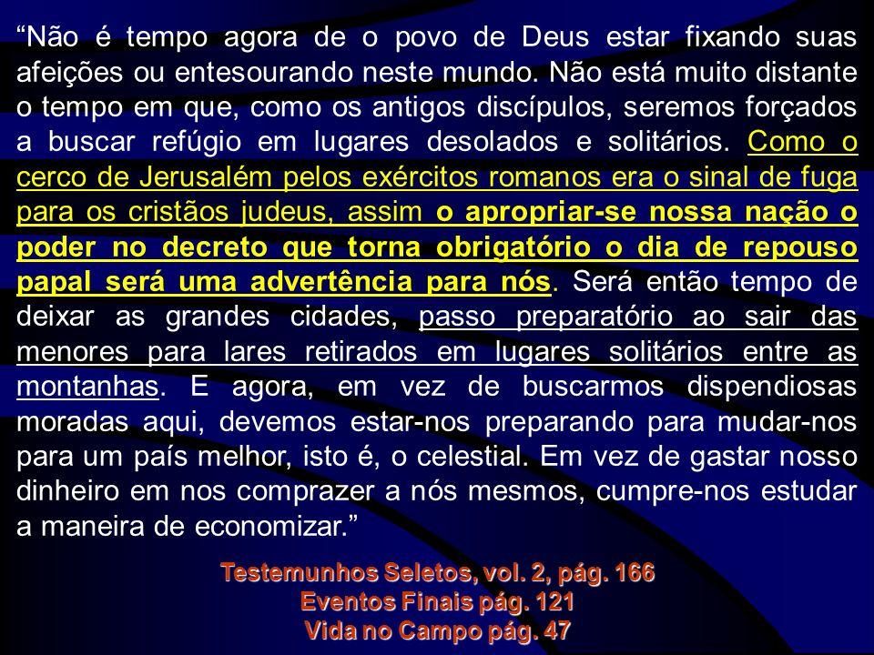 Não é tempo agora de o povo de Deus estar fixando suas afeições ou entesourando neste mundo. Não está muito distante o tempo em que, como os antigos d