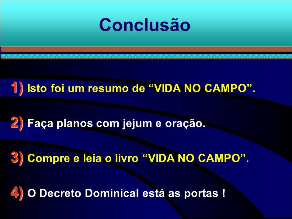 1) 1) Isto foi um resumo de VIDA NO CAMPO. 2) 2) Faça planos com jejum e oração. 3) 3) Compre e leia o livro VIDA NO CAMPO. 4) 4) O Decreto Dominical