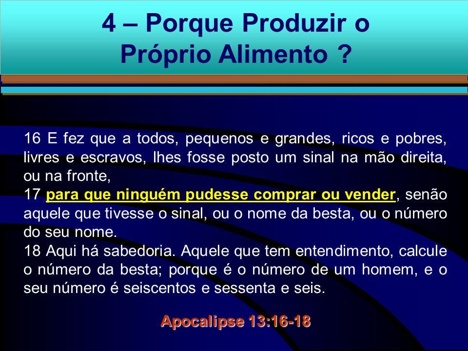 4 – Porque Produzir o Próprio Alimento ? 16 E fez que a todos, pequenos e grandes, ricos e pobres, livres e escravos, lhes fosse posto um sinal na mão