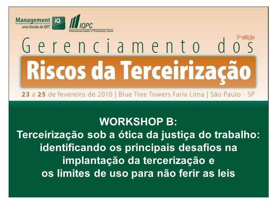WORKSHOP B: Terceirização sob a ótica da justiça do trabalho: identificando os principais desafios na implantação da tercerização e os limites de uso